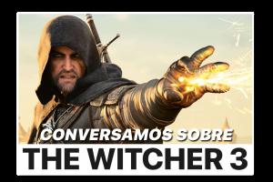 Conversamos sobre The Witcher 3