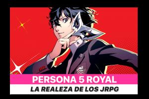 Reseñamos: Persona 5 Royal