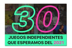 30 juegos independientes que esperamos del 2021