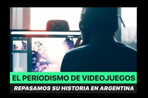 El periodismo de videojuegos en Argentina: cómo fue evolucionando, y dónde se encuentra ahora
